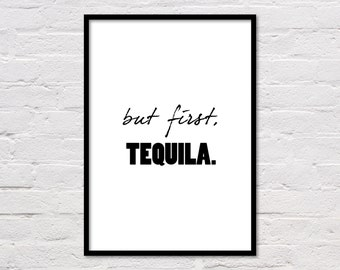 But First Tequila, Bar Wall Decor, Quote Poster, Kitchen Wall Art, Love Tequila, Word Art, Dorm Room Art, Quote Printable, Black and White