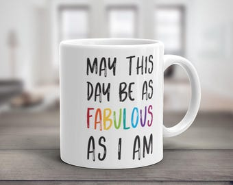May This Day Be As Fabulous As I Am, Coffee Mug, Gay Pride, Rainbow Pride, Coming Out Gift, College Student Gift, LGBT Gift, Boyfriend Gift