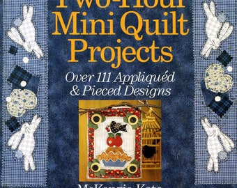 Two hour Mini Quilt projects  over 111 appliqued and pieced designs