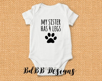 My Sister Has 4 Legs Onesie / Dog Cat Sibling / Baby Girl Clothes / Funny Baby Shower Gift / Sister Four Legs Onesie / Pet Parents Paw Onsie