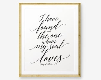 I have found the one whom my soul loves, Song of Solomon 3:4, Bible verse printable Scripture Print , Christian Gift, Wedding sign, gift