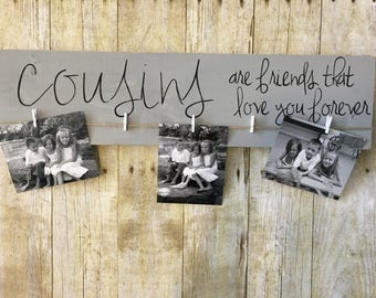COUSINS hand painted wood photo holder display sign decoration quote / cousins are friends that love you forever /