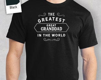 Greatest Great Granddad in the World, Great Grandadd tee, Great Grandadd Gift, Tshirt, Great Grandadd T shirt, Birthday Gift, Present