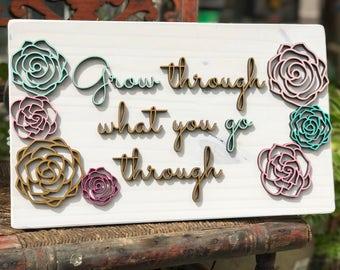 Inspirational, grow, flower, floral, encouraging, motivational, laser cut, laser cut sign, wood sign, Mother's Day