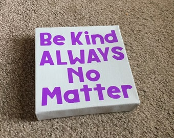 Be Kind Always No Matter. -by Dave Matthews Band. Canvas art