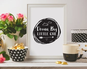 Dream big print, Scandinavian print, monochrome, nursery decor, wall decor, dream big little one,dream big quote art, motivational poster