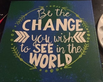 Be the change you wish to see in the world canvas painting