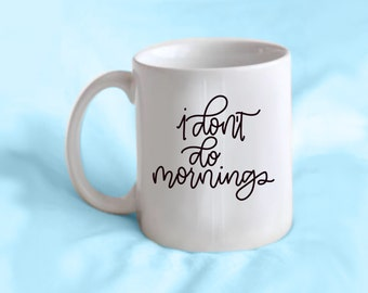 I don't do mornings  - 11oz mug // handlettered