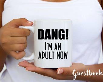 Dang! I'm An Adult Now - Graduation Gift - 18th Birthday Gift - Graduation Mug - 18th Birthday Mug - I'm An Adult Mug - Graduation Presents