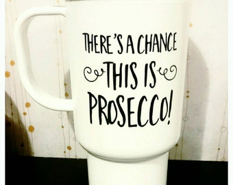 """Funny Hidden Booze """"there's a chance this is prosecco"""" travel mug"""