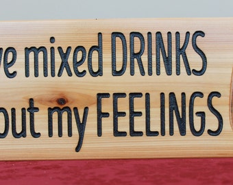 Mixed drinks about your feelings? -  Wood Sign, Bar, Wine, Gift, Custom, Present, Liquor, Kitchen, Shelf, Wall, Home, Decor, Drink
