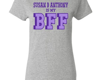 Susan B Anthony is my BFF Womens T-shirt
