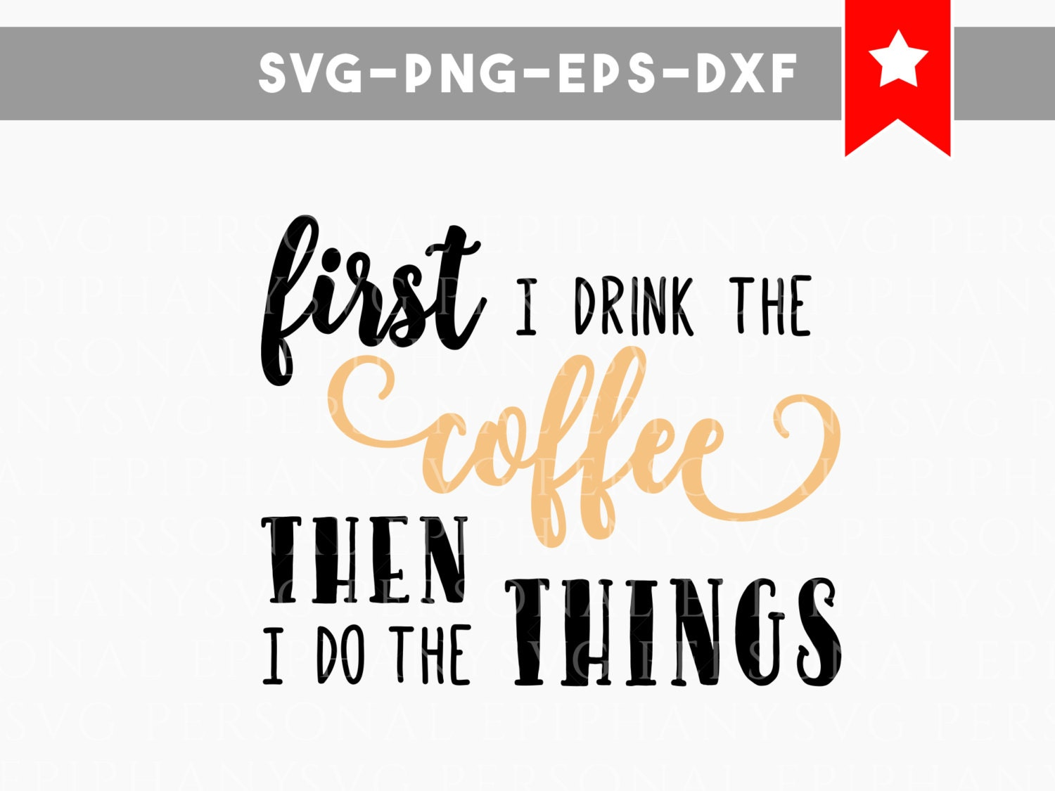 First We Drink The Coffee Then We Do The Things