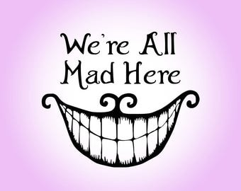 We are all mad here SVG Alice in Wonderland Cheshire cat Clipart Wall Decal Printable Cut File