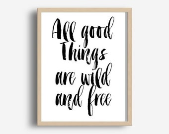 Digital Download, Motivational Print, All Good Things Are Wild And Free, Typography Poster, Inspirational Quote, Word Art, Wall Decor