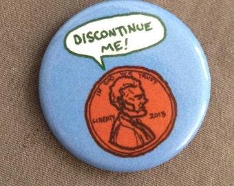 "1.25"" Button - ""Discontinue Me!"" (Penny)"