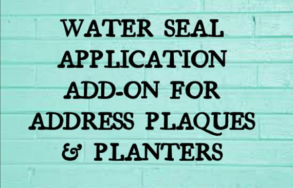 Water Seal Upgrade for Address Plaques & Planters