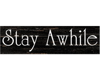Stay Awhile Sign- Stay Awhile Wall Sign