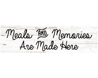 Meals And Memories Are Made Here Sign- Kitchen Wall Sign