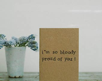 I'm So Bloody Proud Of You - Well Done / Congratulations Card