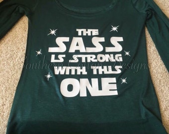 The Sass is Strong Star Wars shirt