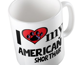 I Love My American Shorthair mug
