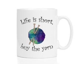Knitting Mug / Yarn Mug / Gift for Knitter / Knitting Gift / Life Is Short, Buy the Yarn / Knitter Gift /  11 or 15 oz