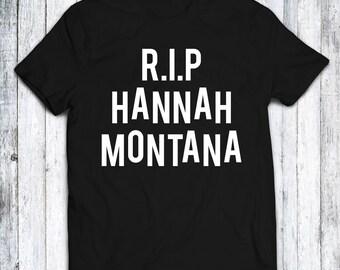R.I.P Hannah Montana T Shirt - Black - Blue - White - Red - Sizes - XS - S - M - L - XL - XXL - 3XL - 4XL