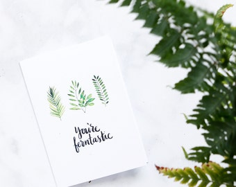 You're Ferntastic / Illustrated Greeting Card
