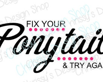 Inspirational quote svg / ponytail svg / try again svg / inspirational svg / inspirational cut file / inspirational dxf / silhouette quotes