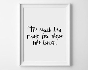 The earth has music for those who listen - hand drawn, typography, quote print - monochrome, calligraphy print/poster/art