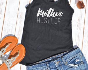 Mother Hustler Tank Top- Funny tank top- Funny mom shirt- New mom gift- boss lady- mom shirt