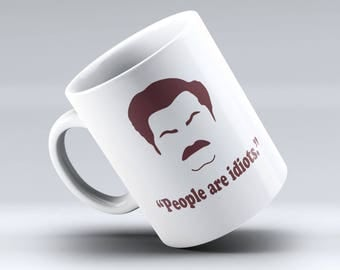 "Ron Swanson Mug - Ron Swanson - Ron Swanson Quote - Nick Offerman - Parks and Recreation - Funny Coffee Mug - ""People are Idiots."""