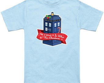 All I Want is Who For Christmas Geek T-Shirt Doctor Who Tardis Funny Holiday Parody Nerd Pop Culture Shirt