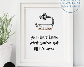 Digital Print File-You Don't Know What You've Got Till It's Gone, Bathroom Decor, Bathroom Wall Art, Funny Art, Home Decor, Instant Download