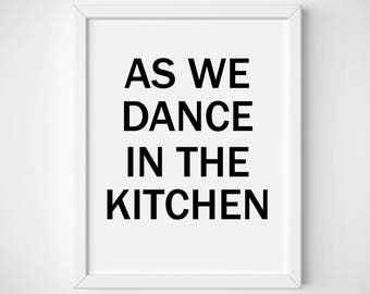 Kitchen Quote • Kitchen Printable Quote • As We Dance In the Kitchen • Scandi Art • Typography Print • Couple Print • Kitchen Wall Art •