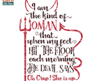 I am the kind of woman that when my feet hit the floor each morning the devil says oh crap she is up svg, Devil woman svg, dxf, png, eps,