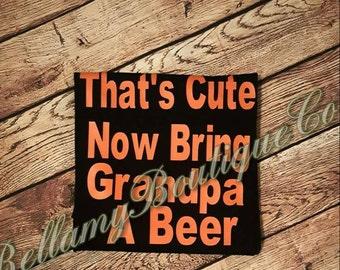 Bring me a Beer/Grandpa Tshirt/ Bring Grandpa a Beer