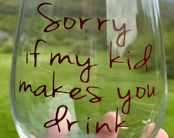 Sorry If My Kid Makes You Drink | Teaher Appreciation  Gift | Babysitter Gift| Wine Glass | Funny Wine Glass | Funny Mom