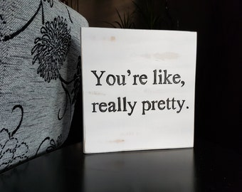You're like really pretty - Wood-burned sign