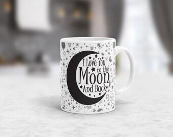 I LOVE YOU to the Moon and Back mug, To the moon and back, Moon mug, Moon and back mug, mom gift, wife gift, Valentine's gift, Love mug