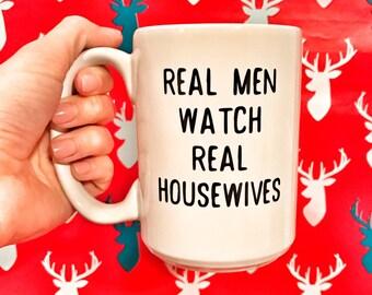 Real Men Watch Real Housewives Mug -- Pop Culture -- Funny Mugs -- BravoTV -- Reality TV -- Cute Mugs -- Unique Mugs -- Custom -- 15 oz