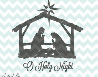 O Holy Night Nativity Christmas svg cutting file - Decoration Decal SVG, PNG, JPEG, eps Vector Cricut Silhouette Cut Files Instant Download