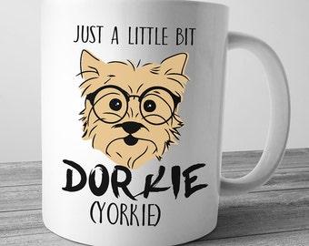 Just A Little Bit Dorkie, Yorkie Gifts, Yorkie Mug, Yorkie Shirt, Yorkie Mug, Yorkshire Terrier, Dorkie
