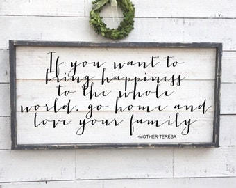 If you want to bring happiness to the whole world go home and love your family, mother teresa quote sign, vintage wood sign