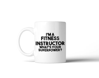 I'm a Fitness Instructor what's your Superpower Mug - Gift Idea