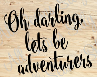 Oh Darling, lets be adventurers / SVG / PNG / Cut file / Instant download