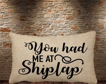 You had me at shiplap / 12x18 faux burlap throw pillow / Farmhouse Style/toss pillow / rustic throw pillow