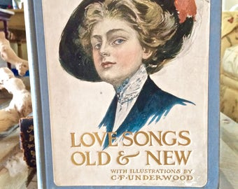 SOLD- Vintage book rare Love Songs Old and New with illustrations by C F Underwood, with verse from Moore, Burns, etc First edition 1907