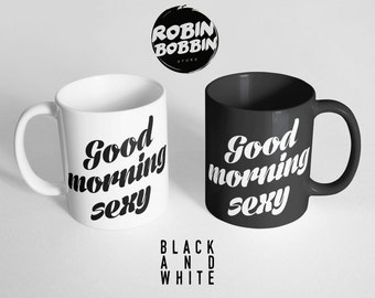 Good Morning Sexy Coffee Mug, Wife, Personalized Girlfriend Gift, Gift for Boyfriend Gift for Men, Husband Gift, Black and White Mug